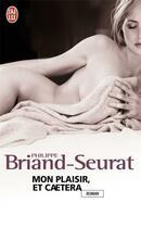 Couverture du livre « Mon plaisir, et caetera » de Philippe Briand-Seurat aux éditions J'ai Lu