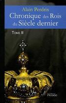 Couverture du livre « Chronique des rois du siècle dernier t.2 » de Alain Perdrix aux éditions Persee