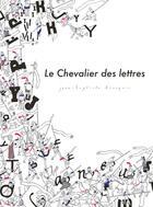Couverture du livre « Le chevalier des lettres » de Jean-Baptiste Bourgois aux éditions Le Lezard Noir