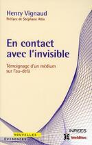 Couverture du livre « En contact avec l'invisible ; témoignage d'un médium sur l'au-delà » de Henry Vignaud et Samuel Socquet-Juglard aux éditions Intereditions