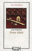 Couverture du livre « Noire idole » de Jean Dorsenne aux éditions Kailash