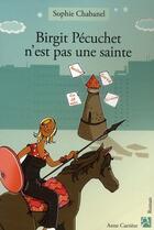 Couverture du livre « Birgit Pecuchet n'est pas une sainte » de Sophie Chabanel aux éditions Anne Carriere