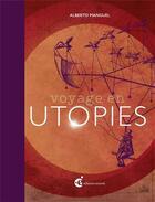 Couverture du livre « Voyage en utopies ; cinq siècles, vingt textes commentés » de Alberto Manguel aux éditions Invenit