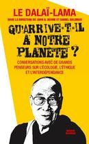 Couverture du livre « Qu'arrive-t-il à notre planète ? » de Dalai-Lama et Daniel Goleman et John D. Dunne aux éditions Massot Editions