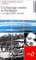 Couverture du livre « Un barrage contre le pacifique de marguerite duras (essai et dossier) » de Marie-Therese Ligot aux éditions Gallimard