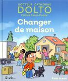 Couverture du livre « Changer de maison » de Catherine Dolto et Colline Faure-Poiree aux éditions Gallimard Jeunesse Giboulees