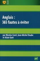 Couverture du livre « Anglais ; 365 fautes à éviter » de Nicolas Carel et Jean-Michel Daube et Alain Guet aux éditions Puf