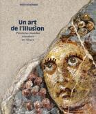 Couverture du livre « Un art de l'illusion ; peintures murales romaines en Alsace » de Bernadette Schnitzler aux éditions Mamc Strasbourg