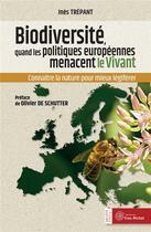 Couverture du livre « Biodiversité, quand les politiques européennes menacent le vivant ; connaître la nature pour mieux légiférer » de Ines Trepant aux éditions Yves Michel