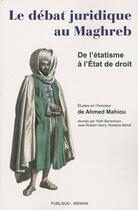 Couverture du livre « Le débat juridique au Maghreb ; de l'étatisme à l'état de droit » de Yadh Benachour et Jean-Robert Henry et Rostane Mehdi aux éditions Publisud