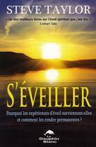 Couverture du livre « S'Eveiller ! Pourquoi Les Experiences D'Eveil Surviennent-Elles... » de Steve Taylor aux éditions Dauphin Blanc