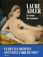 Couverture du livre « Le corps des femmes ; ce que les artistes ont voulu faire de nous » de Laure Adler aux éditions Albin Michel