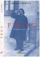 Couverture du livre « Frog ; histoire(s) du petit soldat » de Edmond Reboul aux éditions Editions L'harmattan