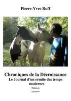 Couverture du livre « Chroniques de la décroissance ; le journal d'un ermite des temps modernes » de Pierre-Yves Ruff aux éditions Theolib