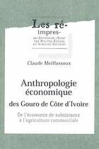 Couverture du livre « Anthropologie économique des Gouro de Côte d'Ivoire ; de l'economie de subsistance à l'agriculture commerciale » de Claude Meillassoux aux éditions Ehess
