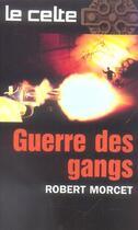 Couverture du livre « GUERRE DES GANGS » de Robert Morcet aux éditions Vauvenargues