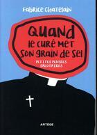 Couverture du livre « Quand le curé met son grain de sel ; petites pensées salutaires » de Fabrice Chatelain aux éditions Artege