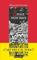 Couverture du livre « Efface toute trace » de Francois Vallejo aux éditions Viviane Hamy