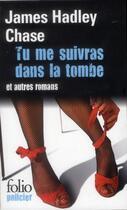 Couverture du livre « Tu me suivras dans la tombe ; passez une bonne nuit ; c'est pas dans mes cordes » de James Hadley Chase aux éditions Gallimard