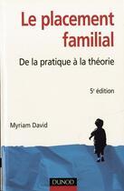 Couverture du livre « Le placement familial de la pratique à la théorie » de Myriam David aux éditions Dunod