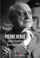 Couverture du livre « Pierre Bergé sous toutes les coutures » de Yann Kerlau aux éditions Albin Michel