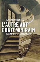 Couverture du livre « L'autre art contemporain ; vrais artistes et fausses valeurs » de Benjamin Olivennes aux éditions Grasset Et Fasquelle