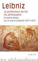 Couverture du livre « La profession de foi du philosophe et autres textes sur le mal et la liberté (1671-1677) » de Gottfried Wilhelm Leibniz aux éditions Vrin
