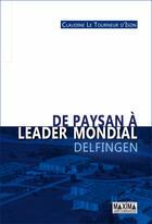 Couverture du livre « De paysan à leader mondial - Delfingen » de Claudine Le Tourneur D'Ison aux éditions Maxima Laurent Du Mesnil