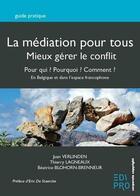 Couverture du livre « La médiation pour tous ; mieux gérer le conflit » de Beatrice Blohorn-Brenneur et Juan Verlinden et Thierry Lagneaux aux éditions Edi Pro