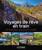Couverture du livre « Voyages de rêve en train (édition 2020) » de Collectif aux éditions Ulysse