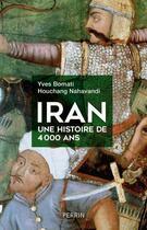 Couverture du livre « Iran ; une histoire de 4 000 ans » de Yves Bomati et Houchang Nahavandi aux éditions Perrin