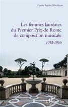 Couverture du livre « Les femmes lauréates du Premier prix de Rome de composition musicale ; 1913 - 1966 » de Carole Bertho-Woolliams aux éditions L'harmattan