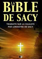 Couverture du livre « La Bible de Sacy » de Le Maistre De Sacy aux éditions Fv Editions