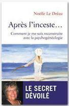 Couverture du livre « Après l'inceste ; comment je me suis reconstruite avec la psychogénéalogie » de Noelle Le Dreau aux éditions Intereditions
