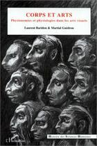 Couverture du livre « Corps et arts ; physionomies et physiologies dans les arts visuels » de Laurent Baridon et Martial Guedron aux éditions L'harmattan