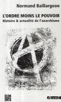 Couverture du livre « L'ordre moins le pouvoir ; histoire et actualité de l'anarchisme (4e édition) » de Normand Baillargeon aux éditions Agone