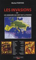 Couverture du livre « Les invasions ou ces immigrés qui ont fait la France » de Michel Pontois aux éditions La Bruyere