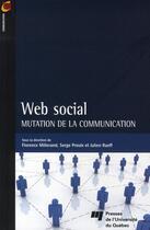Couverture du livre « Web social ; mutation de la communication » de Julien Rueff et Serge Proulx et Florence Millerand aux éditions Pu De Quebec