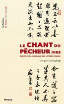 Couverture du livre « Le chant du pêcheur ivre ; écrits sur la musique des lettrés chinois » de Georges Goormaghtigh aux éditions Infolio