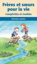 Couverture du livre « Frères et soeurs pour la vie ; complicités et rivalités » de Michele Lambin aux éditions Sainte Justine