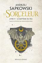Couverture du livre « Le sorceleur T.5 ; le baptême du feu » de Andrzej Sapkowski aux éditions Bragelonne