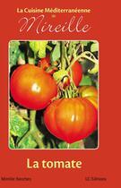 Couverture du livre « La cuisine méditerranéenne de Mireille ; la tomate » de Mireille Sanchez aux éditions Editions Lc