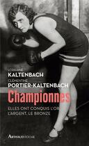 Couverture du livre « Championnes ; elles ont conquis l'or, l'argent, le bronze » de Clementine Portier-Kaltenbach et Lorraine Kaltenbach aux éditions Arthaud