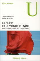 Couverture du livre « La Chine et le monde chinois ; une géopolitique des territoires » de Pierre Trolliet et Thierry Sanjuan aux éditions Armand Colin
