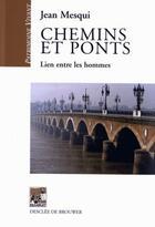 Couverture du livre « Chemins et ponts ; lien entre les hommes » de Jean Mesqui aux éditions Rempart