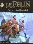 Couverture du livre « Le félin t.13 ; sur la piste d'Hannibal » de Arthur Tenor aux éditions J'ai Lu