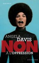 Couverture du livre « Angela Davis : non à l'oppression » de Francois Roca et Elsa Solal aux éditions Actes Sud Junior