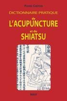 Couverture du livre « Dictionnaire de l'acupuncture et du shiatsu » de Pierre Tricot aux éditions Sully