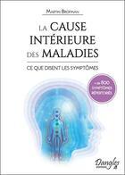 Couverture du livre « La cause intérieure des maladies : ce que disent les symptômes ; 800 symptômes répertoriés » de Martin Brofman aux éditions Dangles