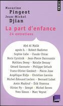 Couverture du livre « La part d'enfance ; 24 entretiens » de Jean-Michel Djian et Mazarine Pingeot aux éditions Points
